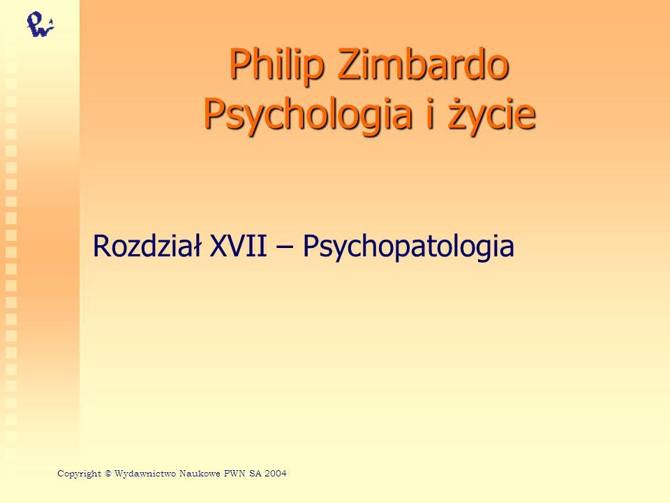5 osi DSM-III-R - Oś IV - siła stresorów psychospołecznych Na tej osi klinicysta szacuje rozmiar i zakres stresorów, które przyczyniły się do występującego zaburzenia Skala stresorów waha się od poziomu zerowego lub minimalnego do skrajnego, czyli katastrofalnego W ocenie bierze się pod uwagę wartości społeczno-kulturowe oraz wrażliwość osoby przeciętnej Philip Zimbardo, Psychologia i życie Copyright © Wydawnictwo Naukowe PWN SA 2004
