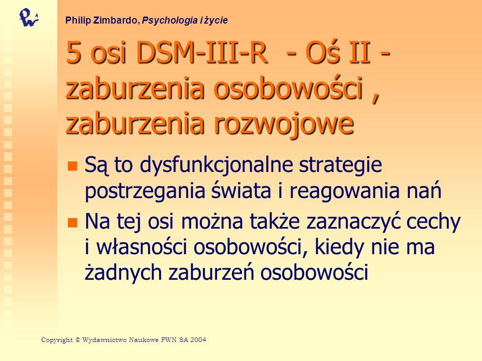 5 osi DSM-III-R - Oś II - zaburzenia osobowości, zaburzenia rozwojowe Są to dysfunkcjonalne strategie postrzegania świata i reagowania nań Na tej osi