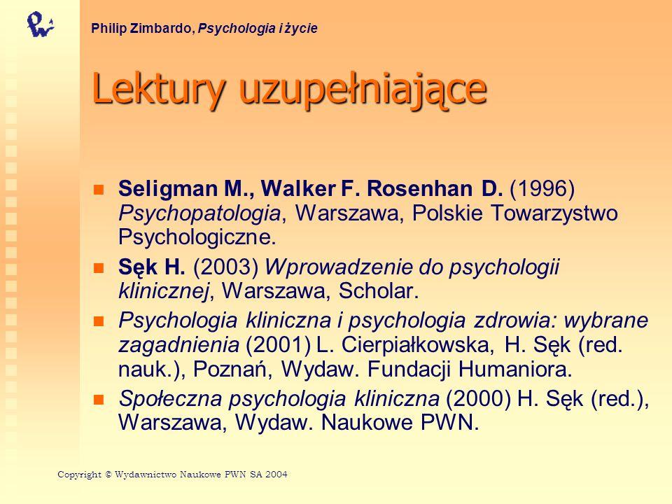 Lektury uzupełniające Seligman M., Walker F. Rosenhan D. (1996) Psychopatologia, Warszawa, Polskie Towarzystwo Psychologiczne. Sęk H. (2003) Wprowadze