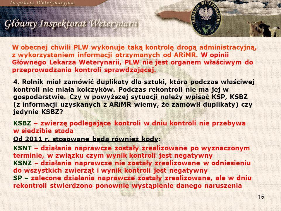 15 W obecnej chwili PLW wykonuje taką kontrolę drogą administracyjną, z wykorzystaniem informacji otrzymanych od ARiMR. W opinii Głównego Lekarza Wete