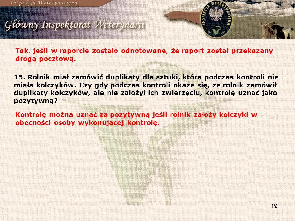 19 Tak, jeśli w raporcie zostało odnotowane, że raport został przekazany drogą pocztową. 15. Rolnik miał zamówić duplikaty dla sztuki, która podczas k
