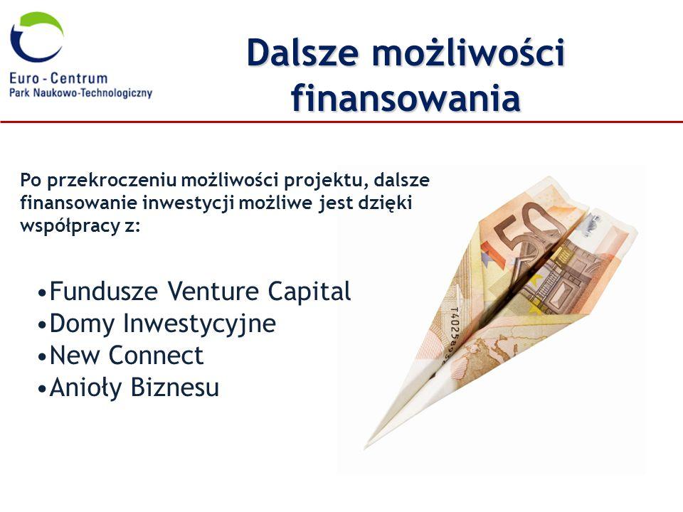 Fundusze Venture Capital Domy Inwestycyjne New Connect Anioły Biznesu Dalsze możliwości finansowania Po przekroczeniu możliwości projektu, dalsze fina