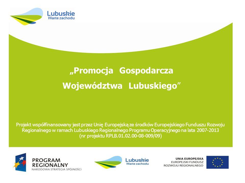 Promocja Gospodarcza Województwa Lubuskiego Projekt współfinansowany jest przez Unię Europejską ze środków Europejskiego Funduszu Rozwoju Regionalnego