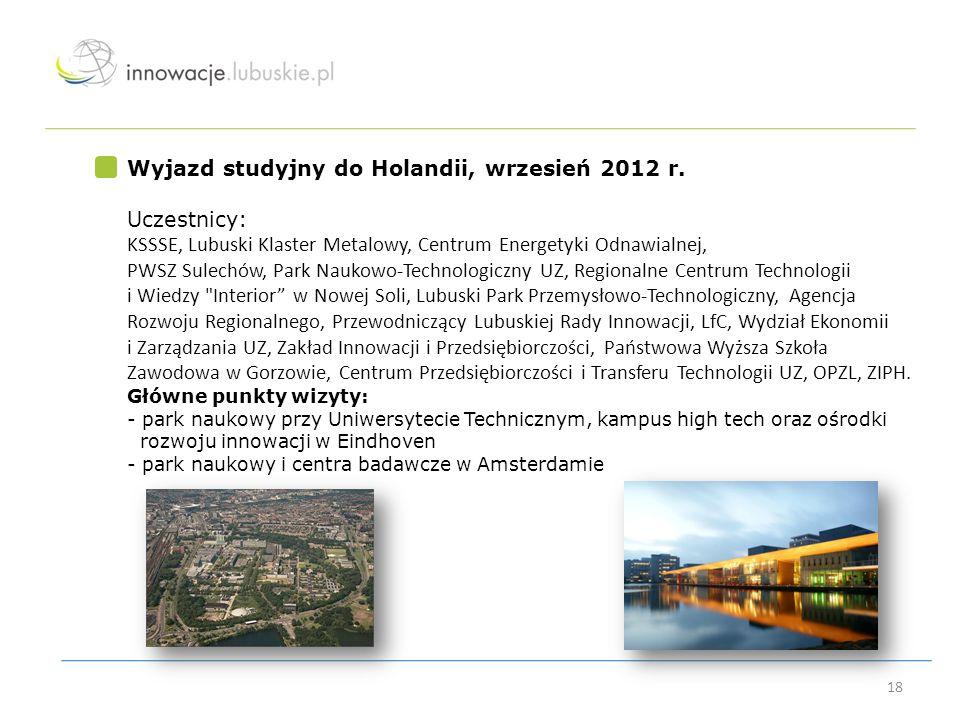 18 Wyjazd studyjny do Holandii, wrzesień 2012 r. Uczestnicy: KSSSE, Lubuski Klaster Metalowy, Centrum Energetyki Odnawialnej, PWSZ Sulechów, Park Nauk