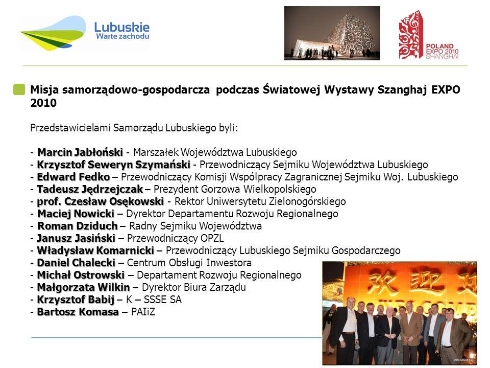 5 Misja samorządowo-gospodarcza podczas Światowej Wystawy Szanghaj EXPO 2010 Przedstawicielami Samorządu Lubuskiego byli: Marcin Jabłoński - Marcin Ja