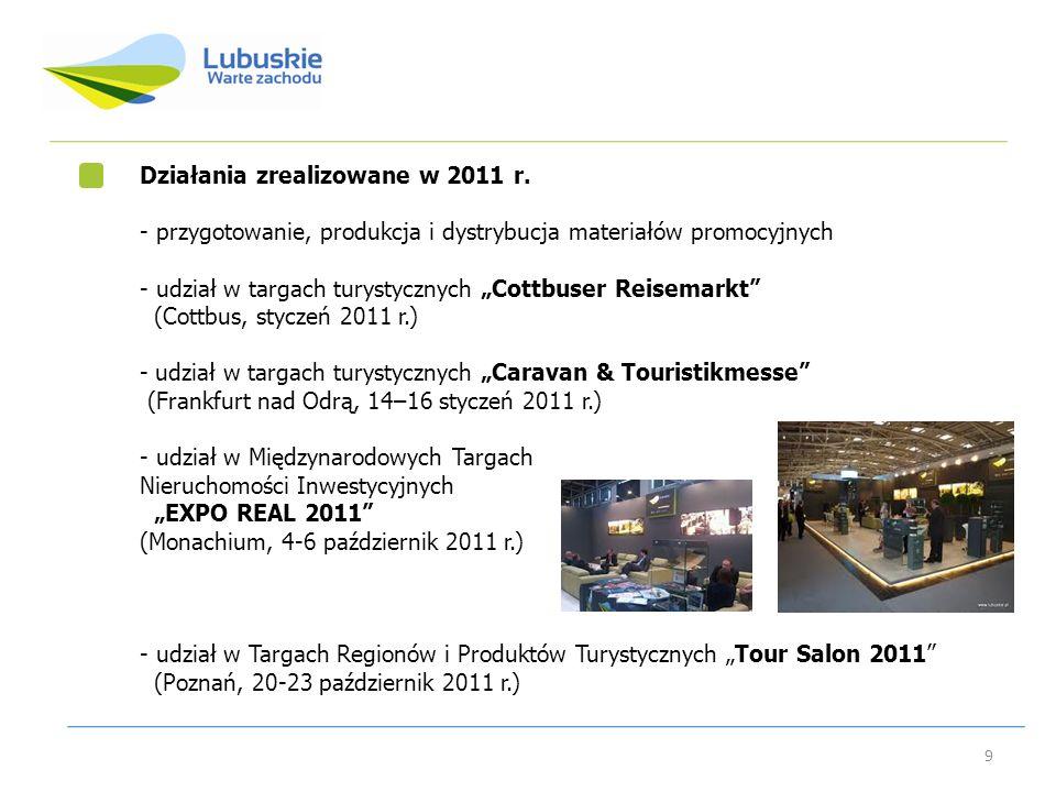 9 Działania zrealizowane w 2011 r. - przygotowanie, produkcja i dystrybucja materiałów promocyjnych - udział w targach turystycznych Cottbuser Reisema