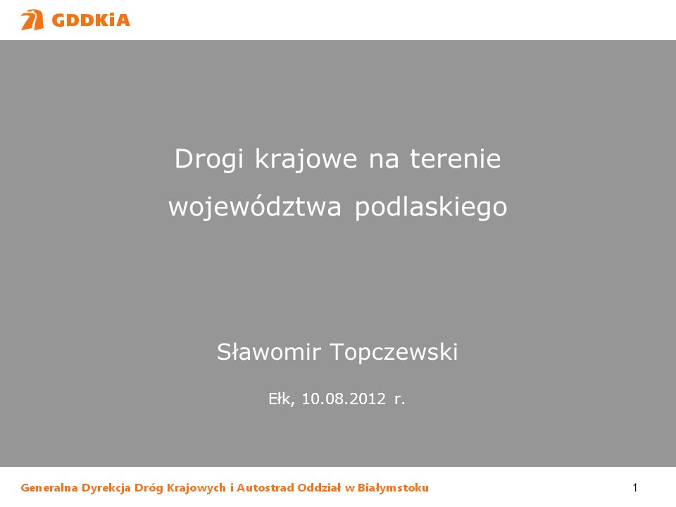 1 Drogi krajowe na terenie województwa podlaskiego Sławomir Topczewski Ełk, 10.08.2012 r.