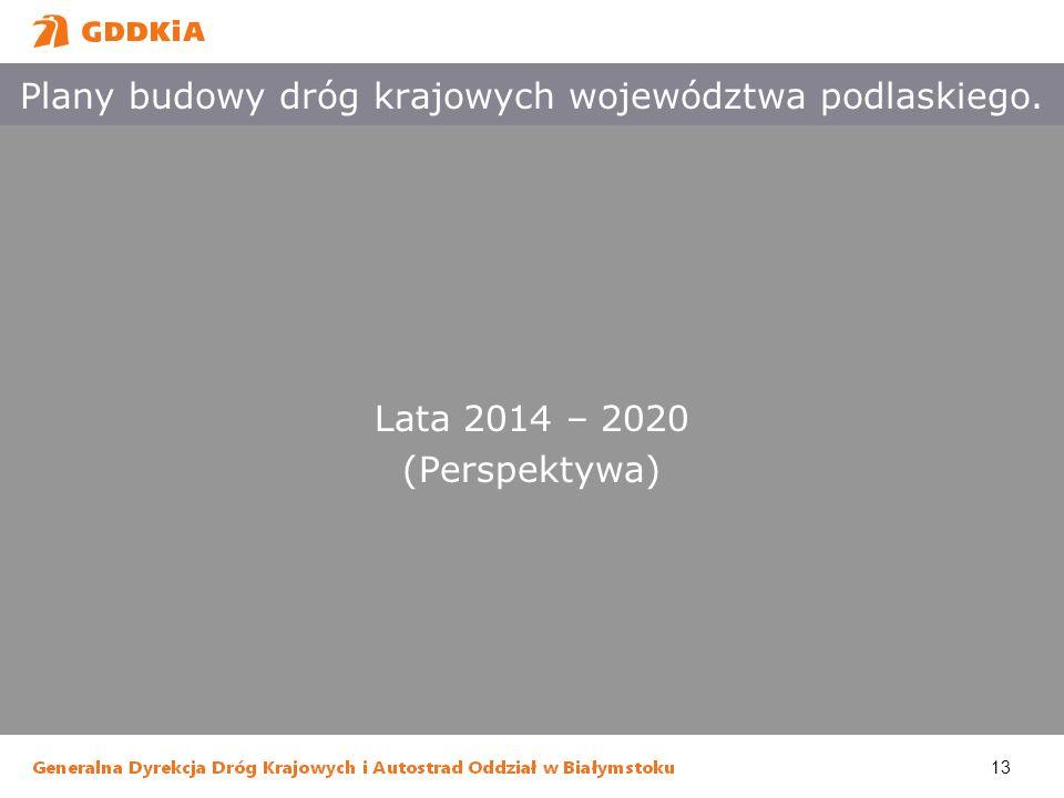 13 Plany budowy dróg krajowych województwa podlaskiego. Lata 2014 – 2020 (Perspektywa)
