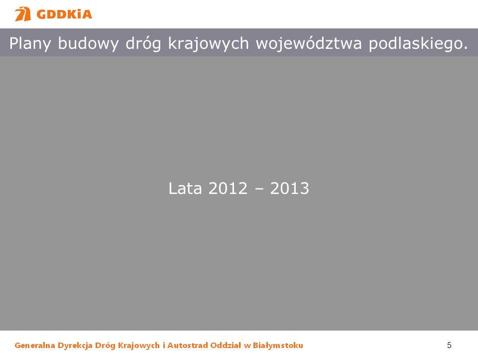 5 Plany budowy dróg krajowych województwa podlaskiego. Lata 2012 – 2013