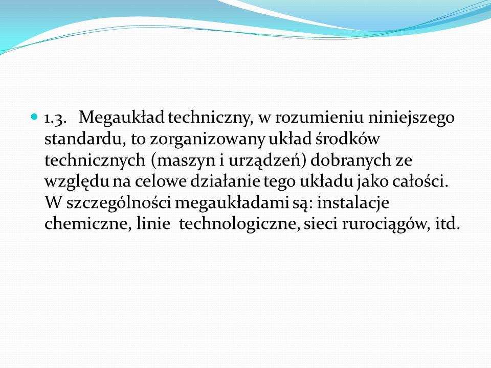 1.3.Megaukład techniczny, w rozumieniu niniejszego standardu, to zorganizowany układ środków technicznych (maszyn i urządzeń) dobranych ze względu na
