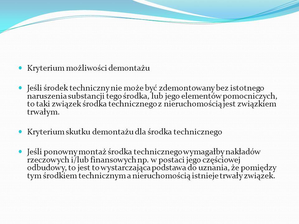 Kryterium możliwości demontażu Jeśli środek techniczny nie może być zdemontowany bez istotnego naruszenia substancji tego środka, lub jego elementów p