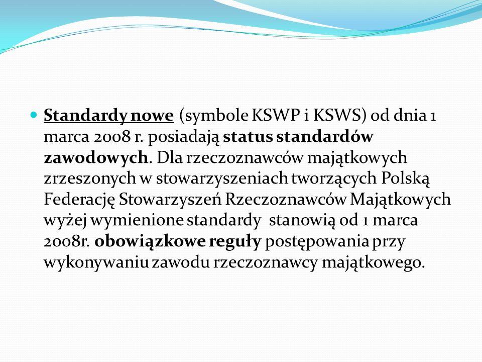 Standardy nowe (symbole KSWP i KSWS) od dnia 1 marca 2008 r. posiadają status standardów zawodowych. Dla rzeczoznawców majątkowych zrzeszonych w stowa