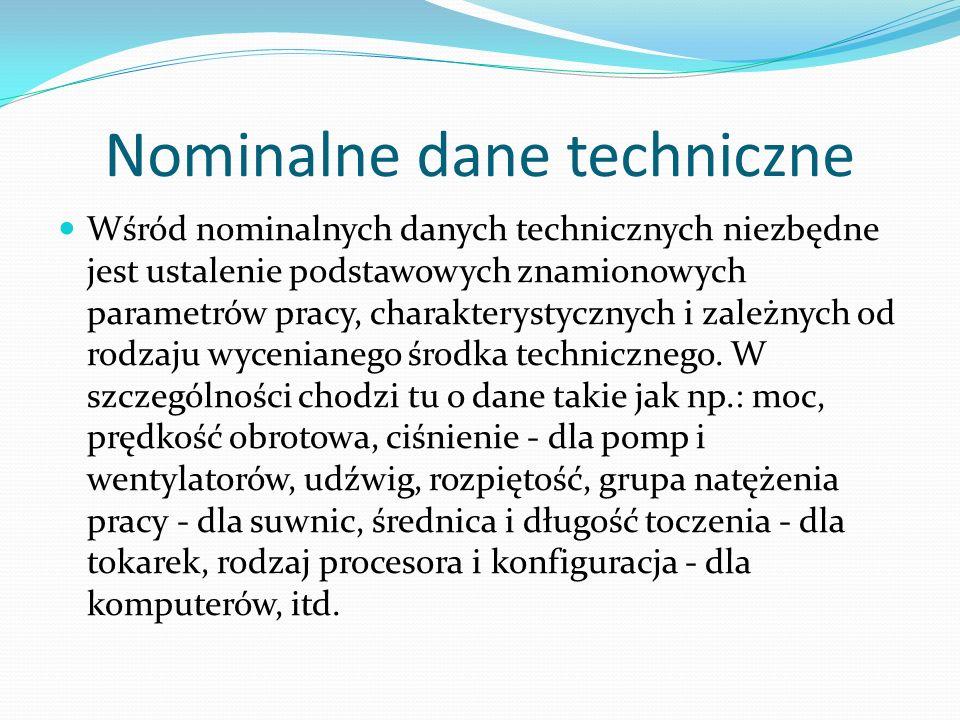 Nominalne dane techniczne Wśród nominalnych danych technicznych niezbędne jest ustalenie podstawowych znamionowych parametrów pracy, charakterystyczny