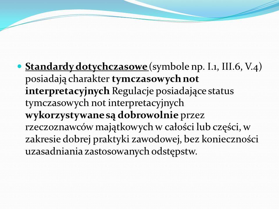 Standardy dotychczasowe (symbole np. I.1, III.6, V.4) posiadają charakter tymczasowych not interpretacyjnych Regulacje posiadające status tymczasowych