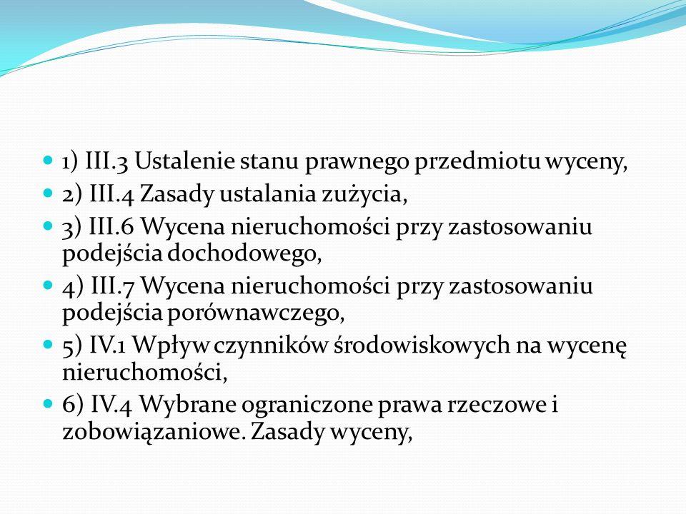 1) III.3 Ustalenie stanu prawnego przedmiotu wyceny, 2) III.4 Zasady ustalania zużycia, 3) III.6 Wycena nieruchomości przy zastosowaniu podejścia doch