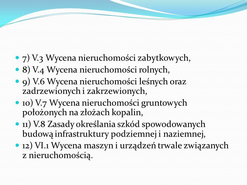 7) V.3 Wycena nieruchomości zabytkowych, 8) V.4 Wycena nieruchomości rolnych, 9) V.6 Wycena nieruchomości leśnych oraz zadrzewionych i zakrzewionych,