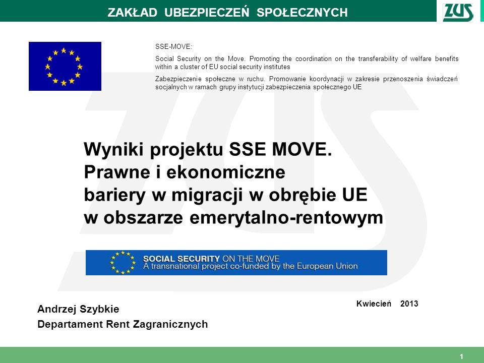 1 Wyniki projektu SSE MOVE. Prawne i ekonomiczne bariery w migracji w obrębie UE w obszarze emerytalno-rentowym Andrzej Szybkie Departament Rent Zagra