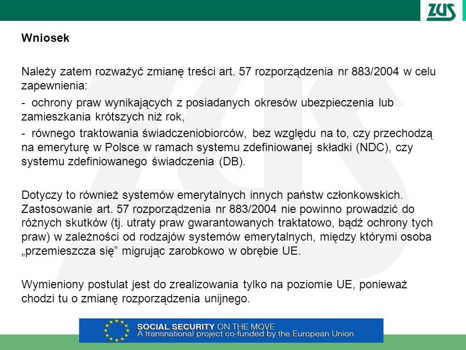 Wniosek Należy zatem rozważyć zmianę treści art. 57 rozporządzenia nr 883/2004 w celu zapewnienia: - ochrony praw wynikających z posiadanych okresów u