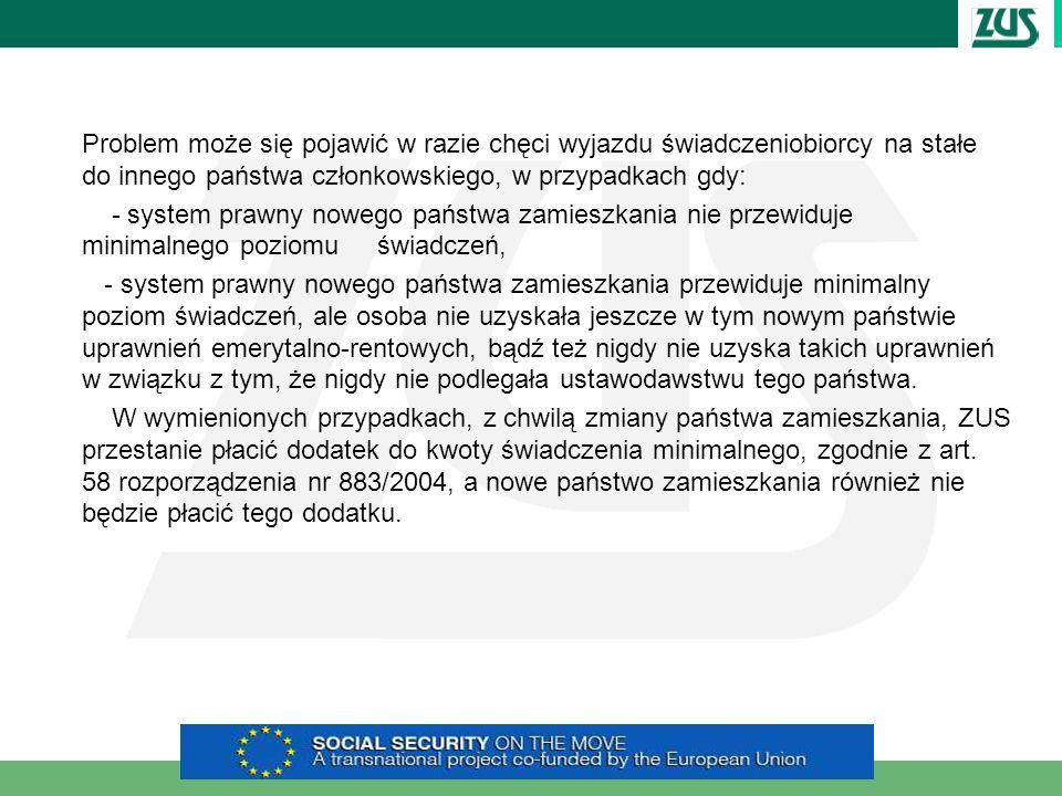 Problem może się pojawić w razie chęci wyjazdu świadczeniobiorcy na stałe do innego państwa członkowskiego, w przypadkach gdy: - system prawny nowego