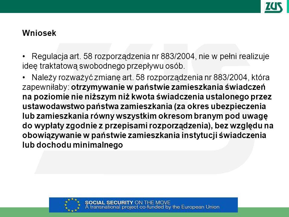 Wniosek Regulacja art. 58 rozporządzenia nr 883/2004, nie w pełni realizuje ideę traktatową swobodnego przepływu osób. Należy rozważyć zmianę art. 58