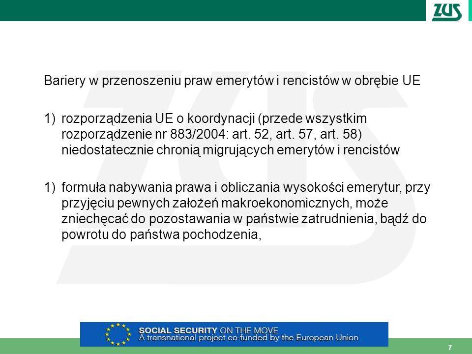 7 Bariery w przenoszeniu praw emerytów i rencistów w obrębie UE 1)rozporządzenia UE o koordynacji (przede wszystkim rozporządzenie nr 883/2004: art. 5
