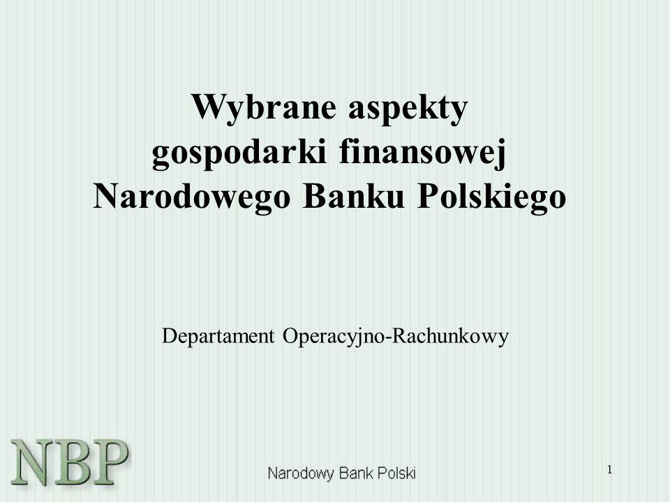 1 Departament Operacyjno-Rachunkowy Wybrane aspekty gospodarki finansowej Narodowego Banku Polskiego