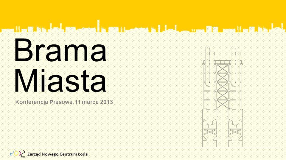 Zarząd Nowego Centrum Łodzi Brama Miasta Konferencja Prasowa, 11 marca 2013