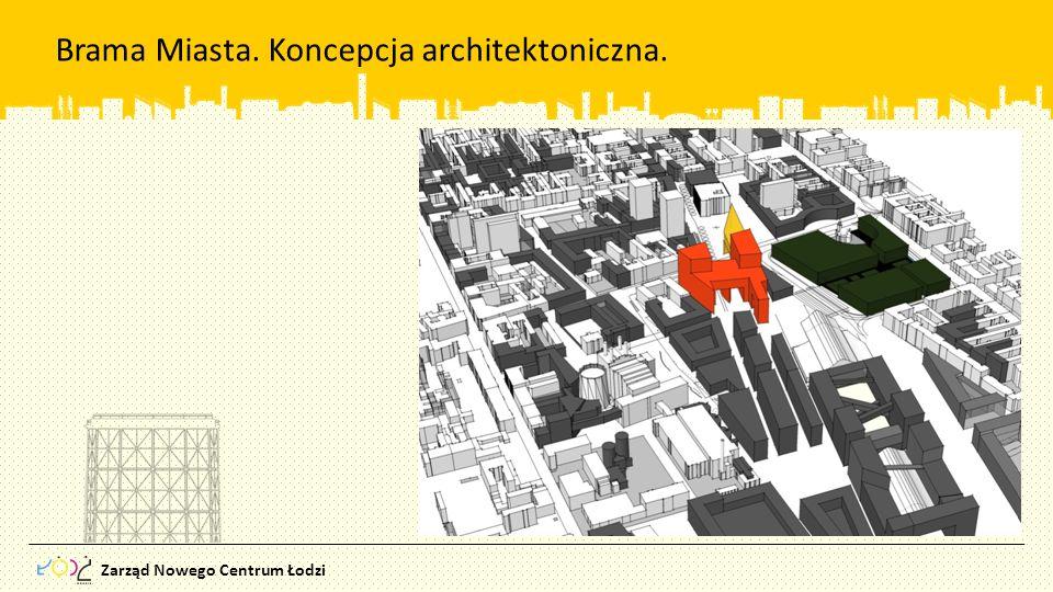 Zarząd Nowego Centrum Łodzi Brama Miasta. Koncepcja architektoniczna.