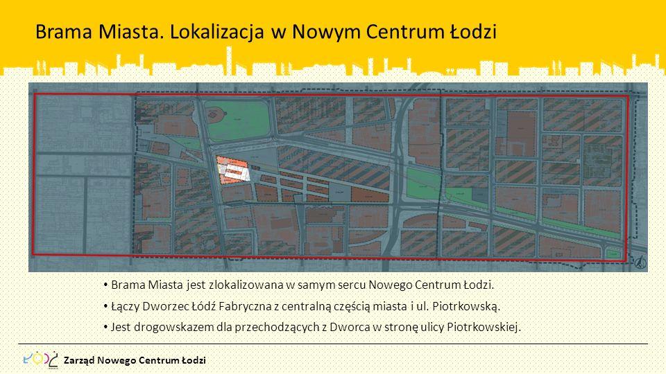 Zarząd Nowego Centrum Łodzi Brama Miasta. Lokalizacja w Nowym Centrum Łodzi Brama Miasta jest zlokalizowana w samym sercu Nowego Centrum Łodzi. Łączy