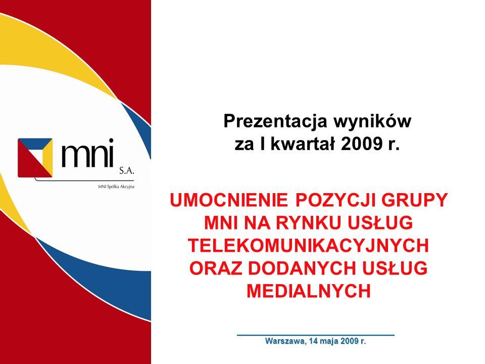 ___________________________________ Warszawa, 14 maja 2009 r. Prezentacja wyników za I kwartał 2009 r. UMOCNIENIE POZYCJI GRUPY MNI NA RYNKU USŁUG TEL