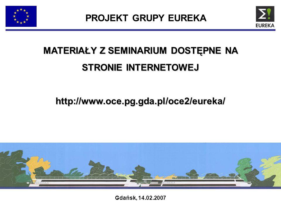 PROJEKT GRUPY EUREKA MATERIAŁY Z SEMINARIUM DOSTĘPNE NA STRONIE INTERNETOWEJ http://www.oce.pg.gda.pl/oce2/eureka/ Gdańsk, 14.02.2007