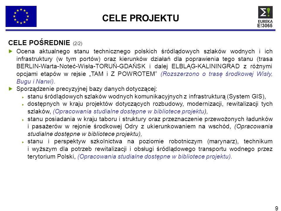 E!3065 9 CELE PROJEKTU CELE POŚREDNIE (2/2) Ocena aktualnego stanu technicznego polskich śródlądowych szlaków wodnych i ich infrastruktury (w tym port