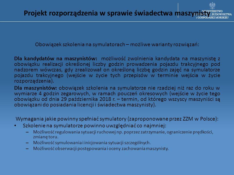 MINISTERSTWO TRANSPORTU, BUDOWNICTWA i GOSPODARKI MORSKIEJ Projekt rozporządzenia w sprawie świadectwa maszynisty Obowiązek szkolenia na symulatorach