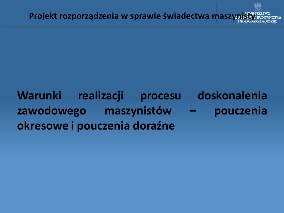 MINISTERSTWO TRANSPORTU, BUDOWNICTWA i GOSPODARKI MORSKIEJ Projekt rozporządzenia w sprawie świadectwa maszynisty Warunki realizacji procesu doskonale