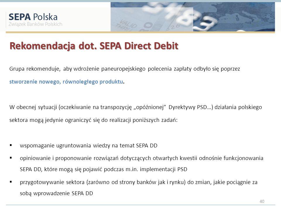 Rekomendacja dot. SEPA Direct Debit Grupa rekomenduje, aby wdrożenie paneuropejskiego polecenia zapłaty odbyło się poprzez stworzenie nowego, równoleg