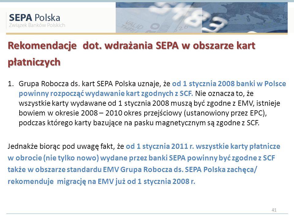 Rekomendacje dot. wdrażania SEPA w obszarze kart płatniczych 1.Grupa Robocza ds. kart SEPA Polska uznaje, że od 1 stycznia 2008 banki w Polsce powinny