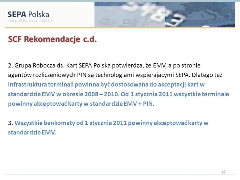 SCF Rekomendacje c.d. 2. Grupa Robocza ds. Kart SEPA Polska potwierdza, że EMV, a po stronie agentów rozliczeniowych PIN są technologiami wspierającym