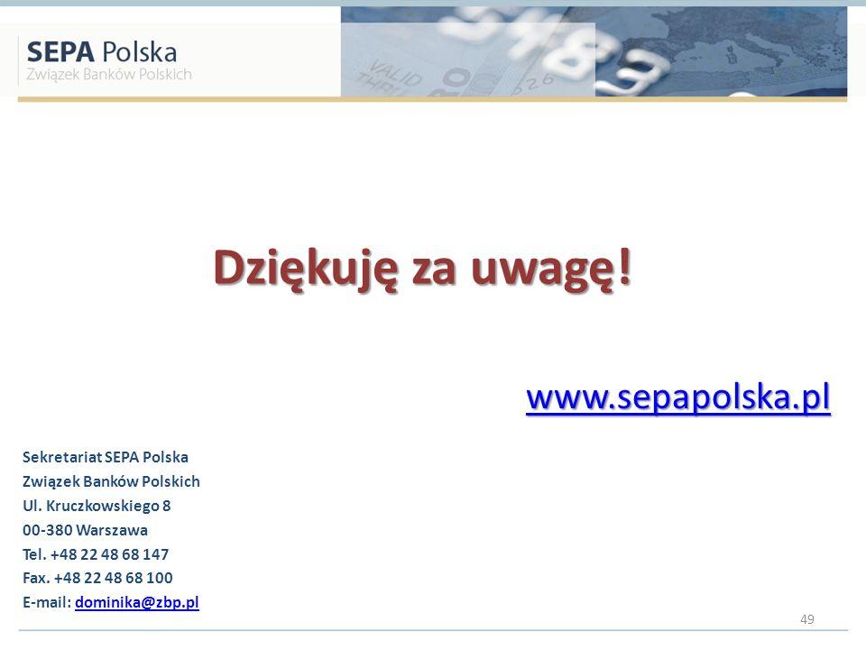 Dziękuję za uwagę! www.sepapolska.pl Sekretariat SEPA Polska Związek Banków Polskich Ul. Kruczkowskiego 8 00-380 Warszawa Tel. +48 22 48 68 147 Fax. +