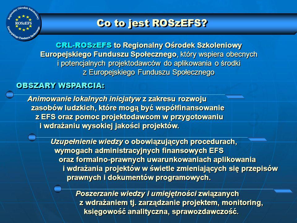 Co to jest ROSzEFS? CRL-ROSzEFS to Regionalny Ośrodek Szkoleniowy Europejskiego Funduszu Społecznego, który wspiera obecnych i potencjalnych projektod
