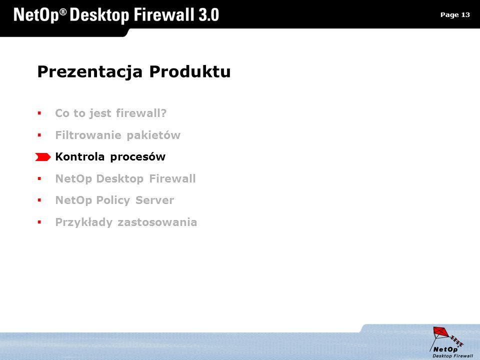 Page 13 www.netop.pl a Prezentacja Produktu Co to jest firewall? Filtrowanie pakietów Kontrola procesów NetOp Desktop Firewall NetOp Policy Server Prz