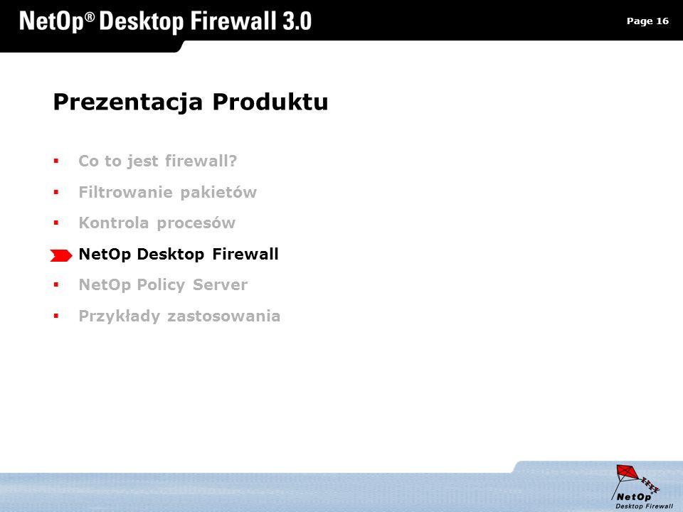 Page 16 www.netop.pl a Prezentacja Produktu Co to jest firewall? Filtrowanie pakietów Kontrola procesów NetOp Desktop Firewall NetOp Policy Server Prz