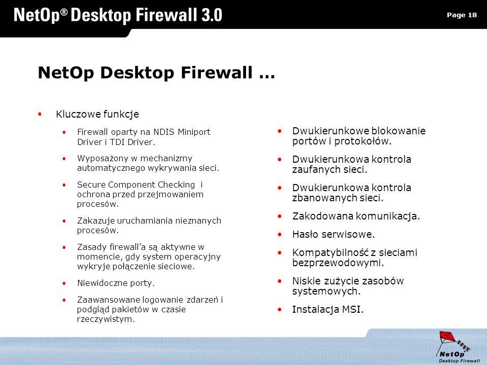 Page 18 www.netop.pl a NetOp Desktop Firewall … Kluczowe funkcje Firewall oparty na NDIS Miniport Driver i TDI Driver. Wyposażony w mechanizmy automat