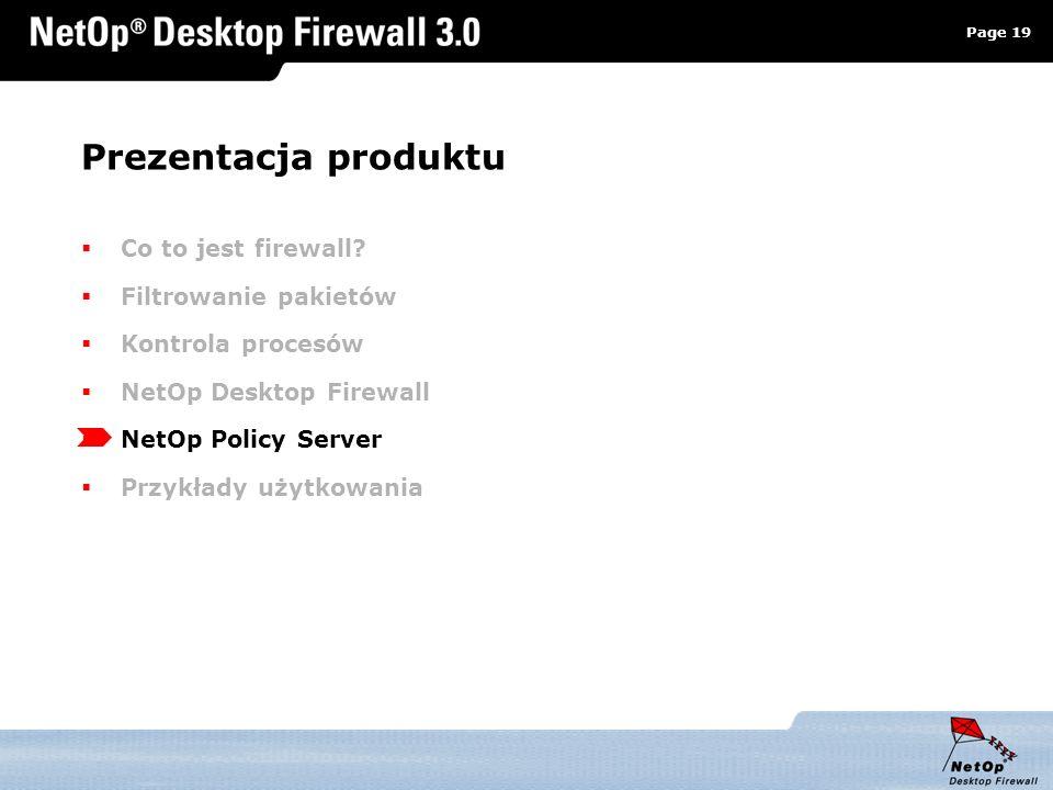Page 19 www.netop.pl a Prezentacja produktu Co to jest firewall? Filtrowanie pakietów Kontrola procesów NetOp Desktop Firewall NetOp Policy Server Prz