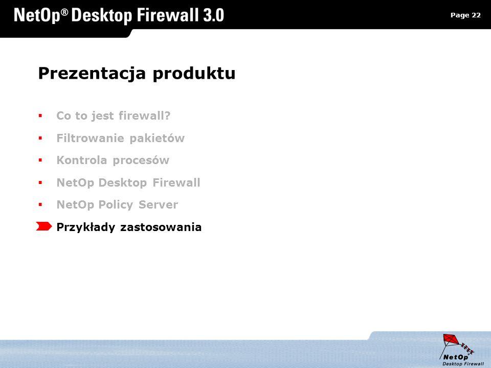 Page 22 www.netop.pl a Prezentacja produktu Co to jest firewall? Filtrowanie pakietów Kontrola procesów NetOp Desktop Firewall NetOp Policy Server Prz