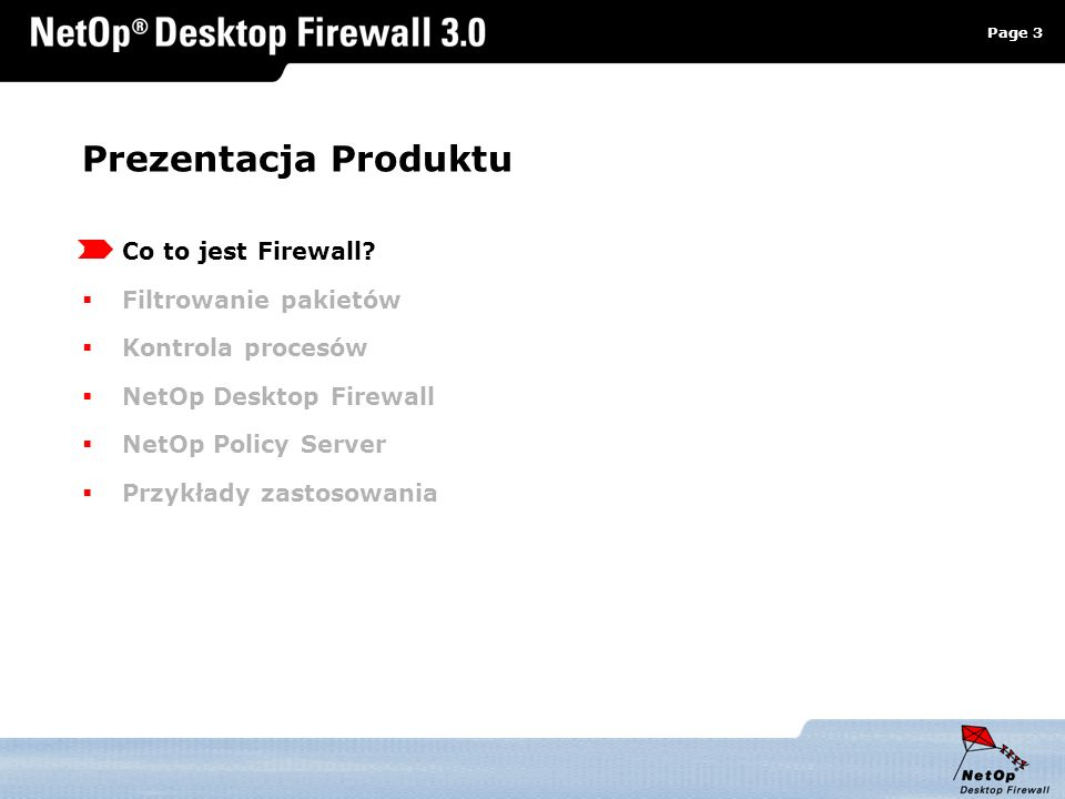 Page 3 www.netop.pl a Prezentacja Produktu Co to jest Firewall? Filtrowanie pakietów Kontrola procesów NetOp Desktop Firewall NetOp Policy Server Przy