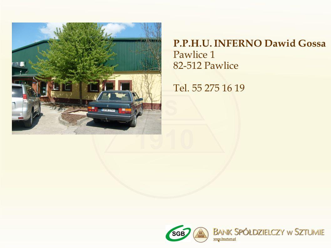 P.P.H.U. INFERNO Dawid Gossa Pawlice 1 82-512 Pawlice Tel. 55 275 16 19