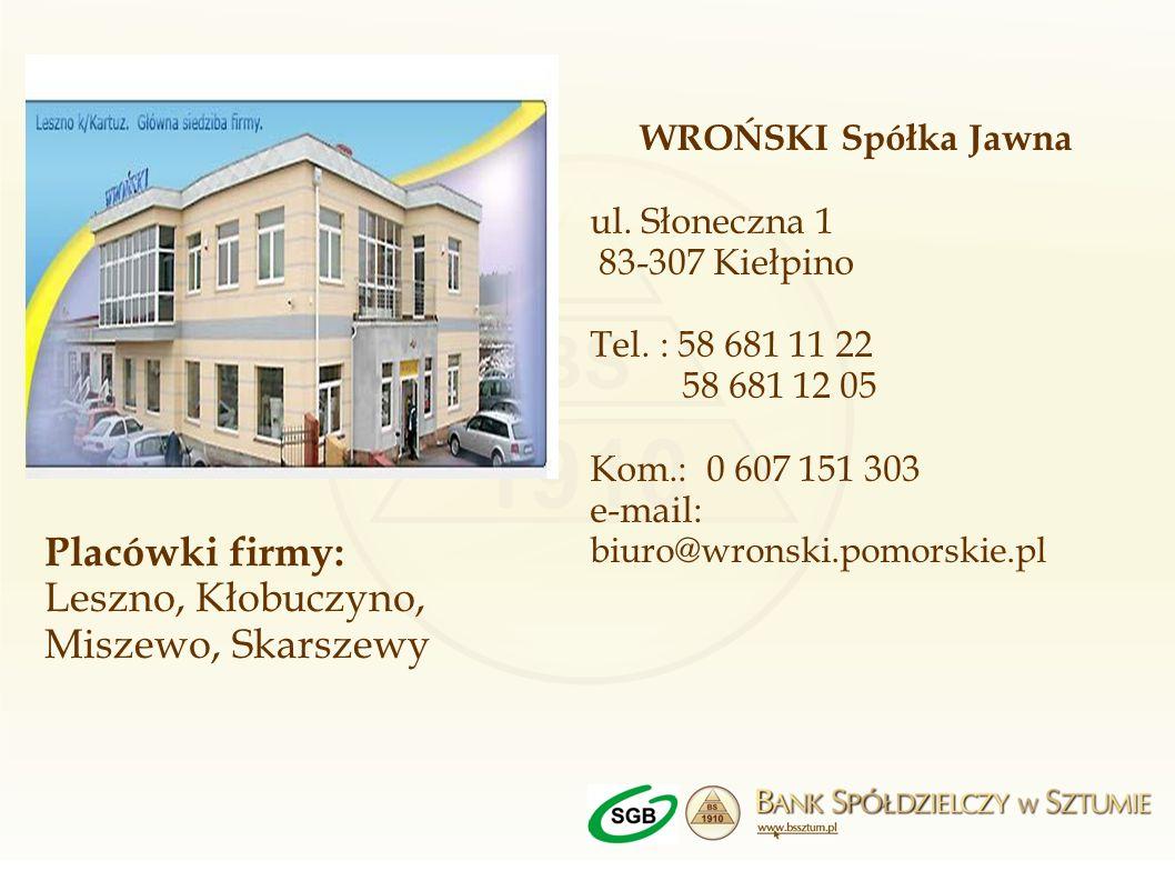 WROŃSKI Spółka Jawna ul. Słoneczna 1 83-307 Kiełpino Tel. : 58 681 11 22 58 681 12 05 Kom.: 0 607 151 303 e-mail: biuro@wronski.pomorskie.pl Placówki