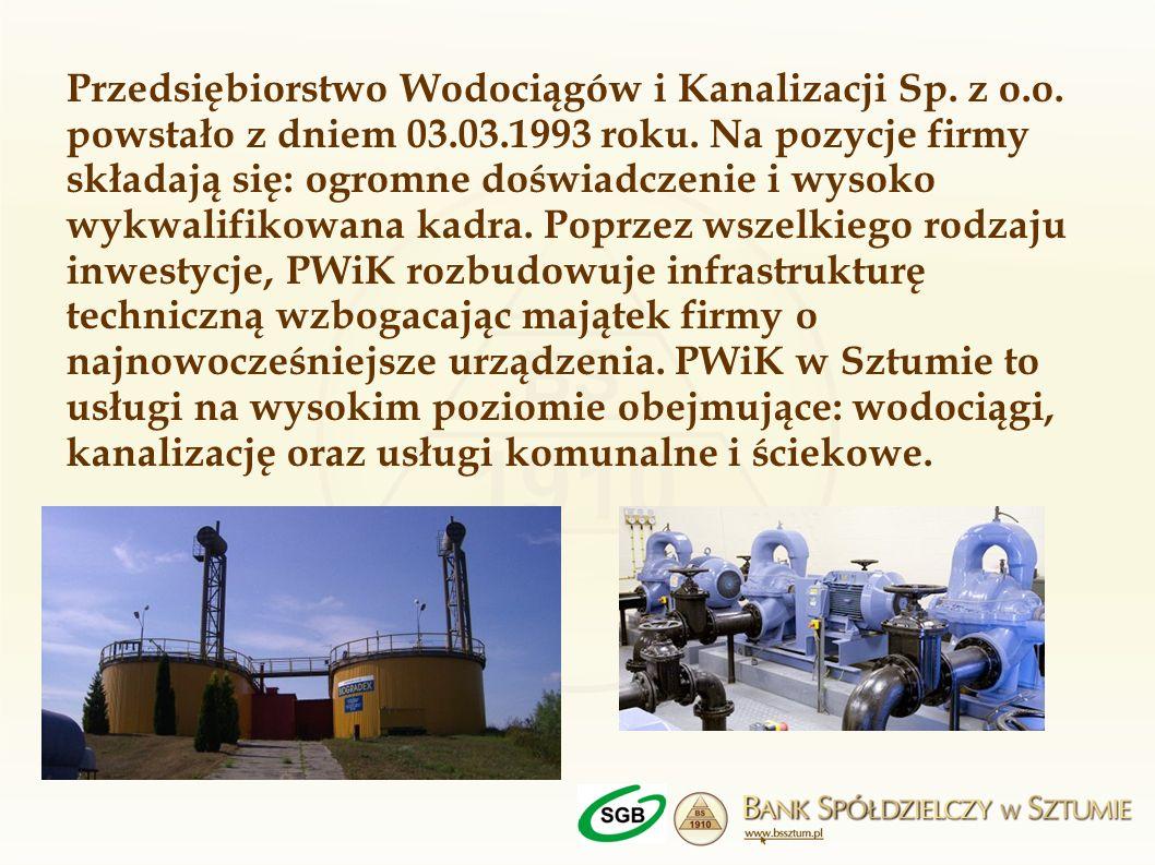 Przedsiębiorstwo Wodociągów i Kanalizacji Sp. z o.o. powstało z dniem 03.03.1993 roku. Na pozycje firmy składają się: ogromne doświadczenie i wysoko w