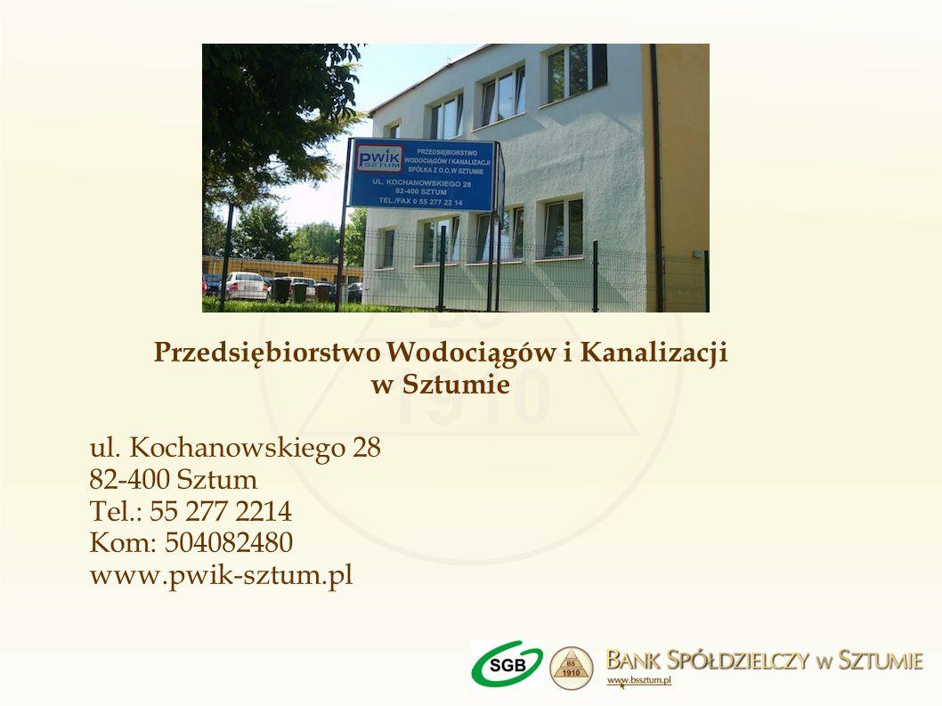 Przedsiębiorstwo Wodociągów i Kanalizacji w Sztumie ul. Kochanowskiego 28 82-400 Sztum Tel.: 55 277 2214 Kom: 504082480 www.pwik-sztum.pl