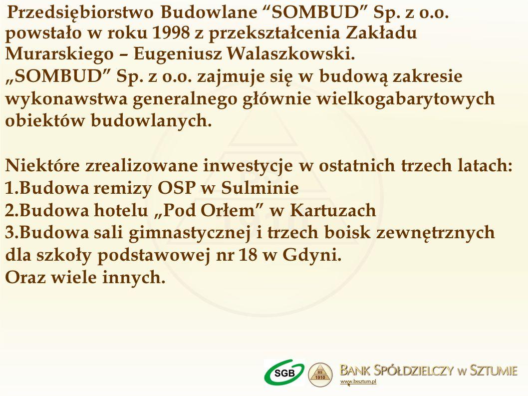 Przedsiębiorstwo Budowlane SOMBUD Sp. z o.o. powstało w roku 1998 z przekształcenia Zakładu Murarskiego – Eugeniusz Walaszkowski. SOMBUD Sp. z o.o. za